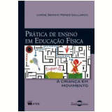 Prática De Ensino Em Educação Física - Jorge Sergio Perez Gallardo