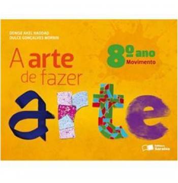 A Arte De Fazer Arte - Movimento - 8º Ano - Ensino Fundamental II