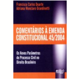 Comentarios A Emenda Constitucional 45/2004 - Adriana Monclaro Grandinetti