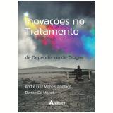 Inovações No Tratamento de Dependência de Drogas - Denise De Micheli, André Luiz Monezi Andrade