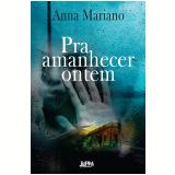 Pra Amanhecer Ontem - Anna Mariano