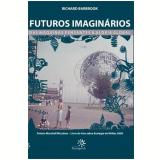 Futuros Imaginários - Richard Barbrook