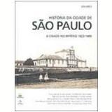 História da Cidade de São Paulo a Cidade no Império 1823-1889 Vol. 2 - Paula Porta