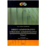 Direito Administrativo e Processo Administrativo Vol. 9 - Jos� Cretella Neto, Ana Maria Pedreira