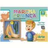 Marcha Criança Arte - 5º Ano - Ensino Fundamental I - Lígia Maria da Silva Rego, Ligia da Costa Santos