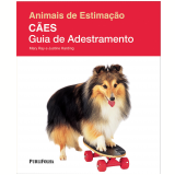 Cães: Guia de Adestramento - Mary Ray, Justine Harding