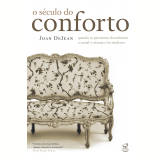 O Século do Conforto - Joan Dejean