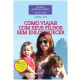 Como Viajar com Seus Filhos sem Enlouquecer (Ebook) - Patricia Papp