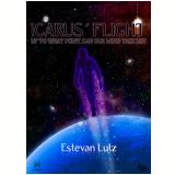 Icarus� Flight (Ebook) - Estevan Lutz