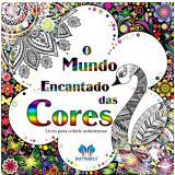 O Mundo Encantado Das Cores - Livro Para Colorir - Julia Machado