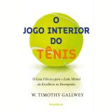 O Jogo Interior Do Tênis - W. Timothy Gallwey
