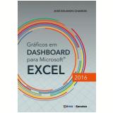Gráficos Em Dashboard Para Microsoft Excel 2016 - Jose Eduardo Chamon