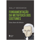 Fundamentação da Metafísica dos Costumes - Sally Sedgwick