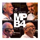 MPB 4 - O Sonho, A Vida, A Roda Viva - 50 Anos ao Vivo (CD) - MPB 4