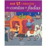 Meu 1º Larousse dos Contos de Fadas - Larousse