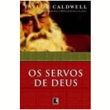 Os Servos de Deus - Taylor Caldwell