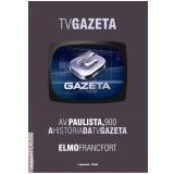 Av. Paulista 900: A História da TV Gazeta - Elmo Francfort