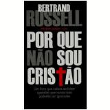 Por Que Não Sou Cristão - Bertrand Russell