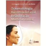 Traumatologia Bucomaxilofacial e Reabilitação Morfofuncional - José Augusto Gomes Pereira de Oliveira