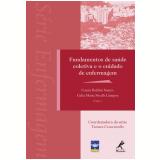 Fundamentos de Saúde Coletiva e o Cuidado de Enfermagem - Cassia Baldini Soares, Célia Maria Sivalli Campos