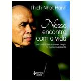 Nosso Encontro Com A Vida - Discurso Sobre Viver - Thich Nhat Hanh