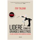Lidere Como Os Grandes Maestros - Itay Talgam