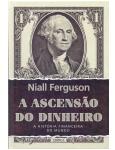 A Ascensão Do Dinheiro - A História Financeira Do Mundo