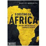 O Destino da África - Martin Meredith