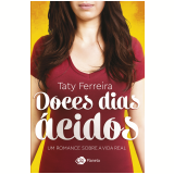Doces Dias Ácidos - Um Romance Sobre a Vida Real