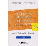 Tutela de Interesses Difusos e Coletivos (Vol. 26) - Marcus Vinicius Rios Gon�alves