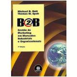 B2B: Gestão de Marketing em Mercados Industriais e Organizacionais - Michael D. Hutt, Thomas W. Speh