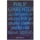Gostaríamos de Informá-Lo de que Amanhã Seremos Mortos com Nossas Famílias (Edição de Bolso) - Philip Gourevitch