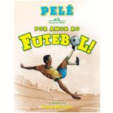 Por Amor ao Futebol! - Pelé