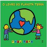 O Livro do Planeta Terra - Todd Parr