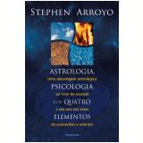 Astrologia, Psicologia E Os Quatro Elementos - Stephen Arroyo