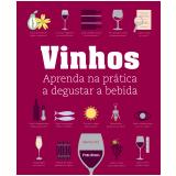 Vinhos - Aprenda na Pr�tica a Degustar a Bebida