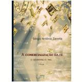 A Comercialização Da Fé: O Dinheiro É Fiel - Sérgio Antônio Zanella