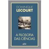 A Filosofia das Ciências - Dominique Lecourt