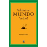 Admirável Mundo Velho! - Alberto Villas
