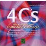 4 Cs para Competir com Criatividade e Inovação - Maria Ines Felippe
