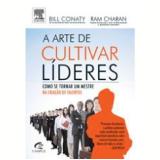 A Arte de Cultivar Líderes  - Ram Charan, Bill Conaty