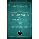 Personagens Ou Pacientes? - Taki Athanassios Cordas, Daniel Martins de Barros