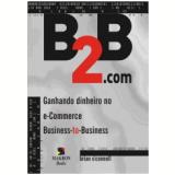 B2b.com Ganhando Dinheiro No E-commerce - Brian O'connell