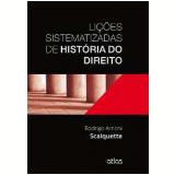 Lições Sistematizadas De História Do Direito - Rodrigo Arnoni Scalquette