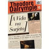 A Vida na Sarjeta - Theodore Dalrymple