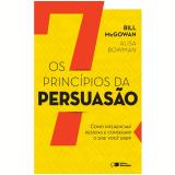 Os 7 Princípios da Persuasão - Alisa Bowman, Bill Mcgowan