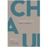 Sobre a Violência - Marilena Chaui, Luciana Chauí-Berlinck, Ericka Marie Itokazu