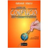 Lições de Confúcio Para a Carreira e os Negócios - Enrique Benito