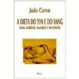 A Dieta do Yin e do Yang - João Curvo