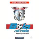 Bola Na Rede 1 - Pontape Inicial - Dan Freedman